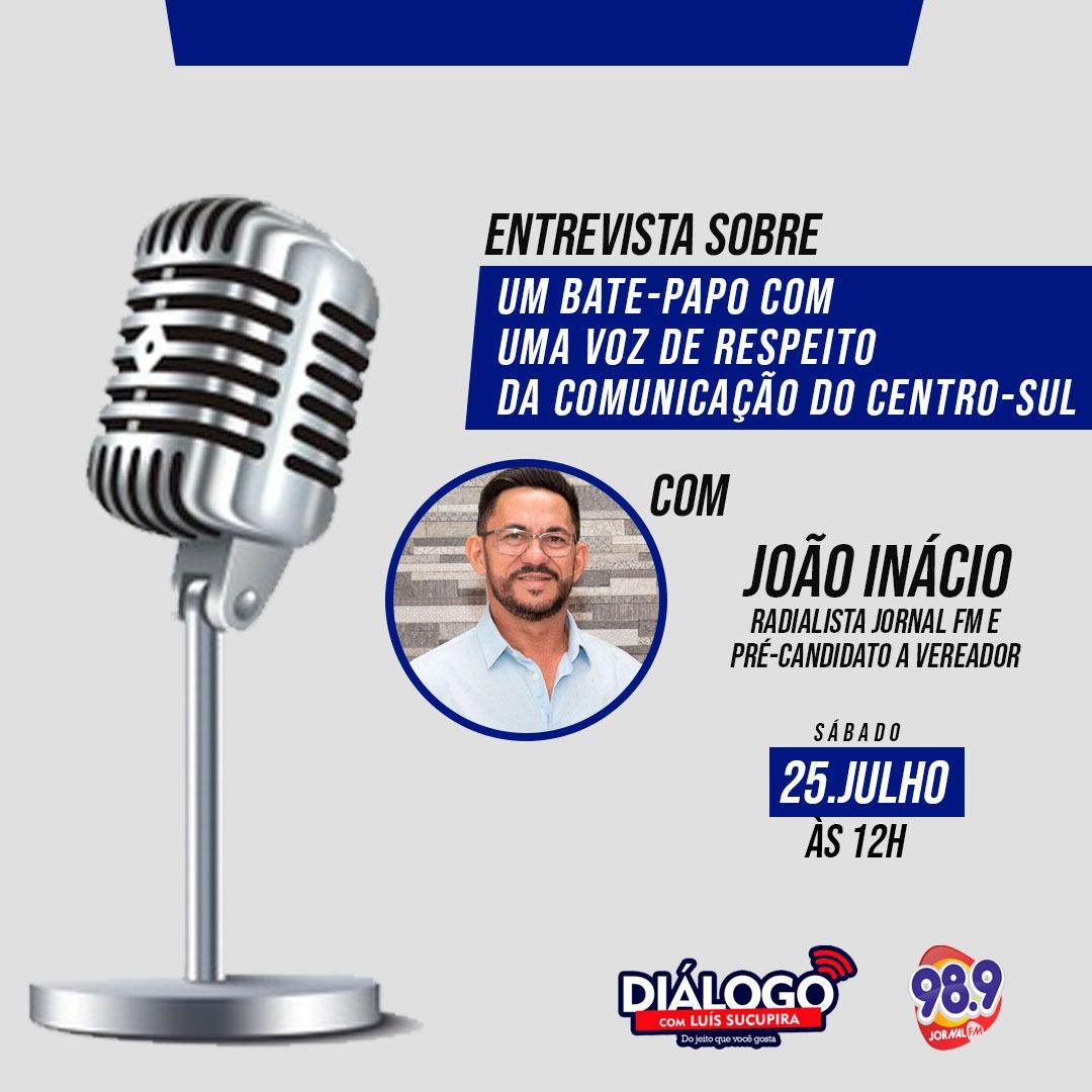 PODCAST DIÁLOGO com João Inácio – Uma Voz de Respeito – Jornal FM 98.9